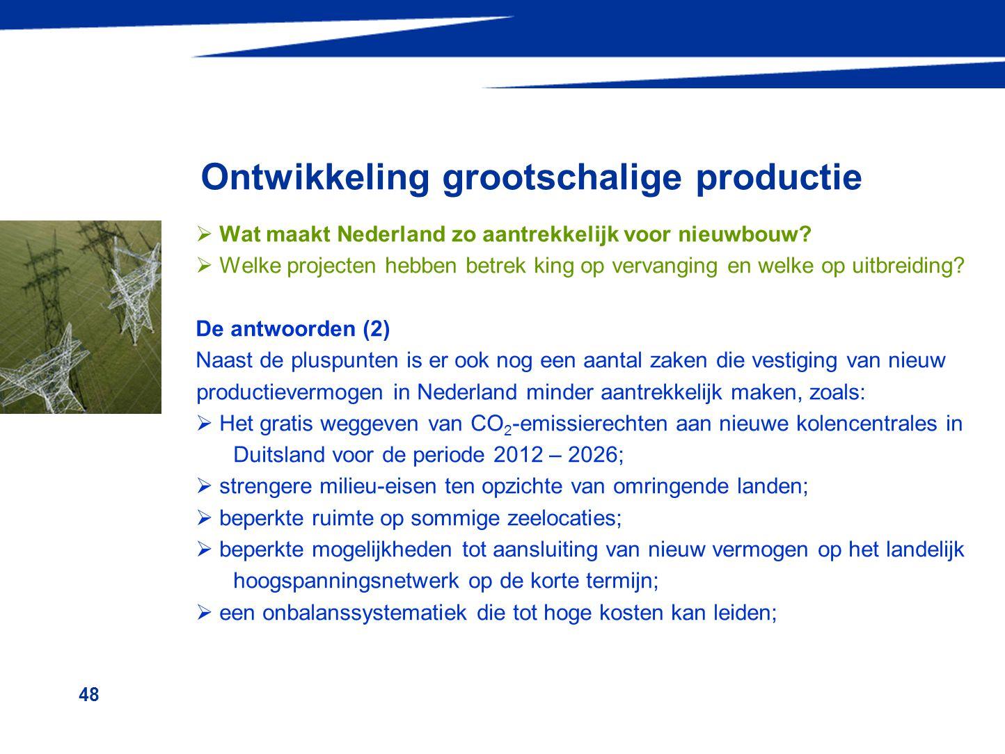 48 Ontwikkeling grootschalige productie  Wat maakt Nederland zo aantrekkelijk voor nieuwbouw?  Welke projecten hebben betrek king op vervanging en w