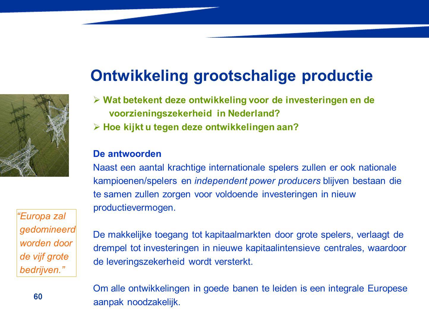 60 Ontwikkeling grootschalige productie  Wat betekent deze ontwikkeling voor de investeringen en de voorzieningszekerheid in Nederland?  Hoe kijkt u