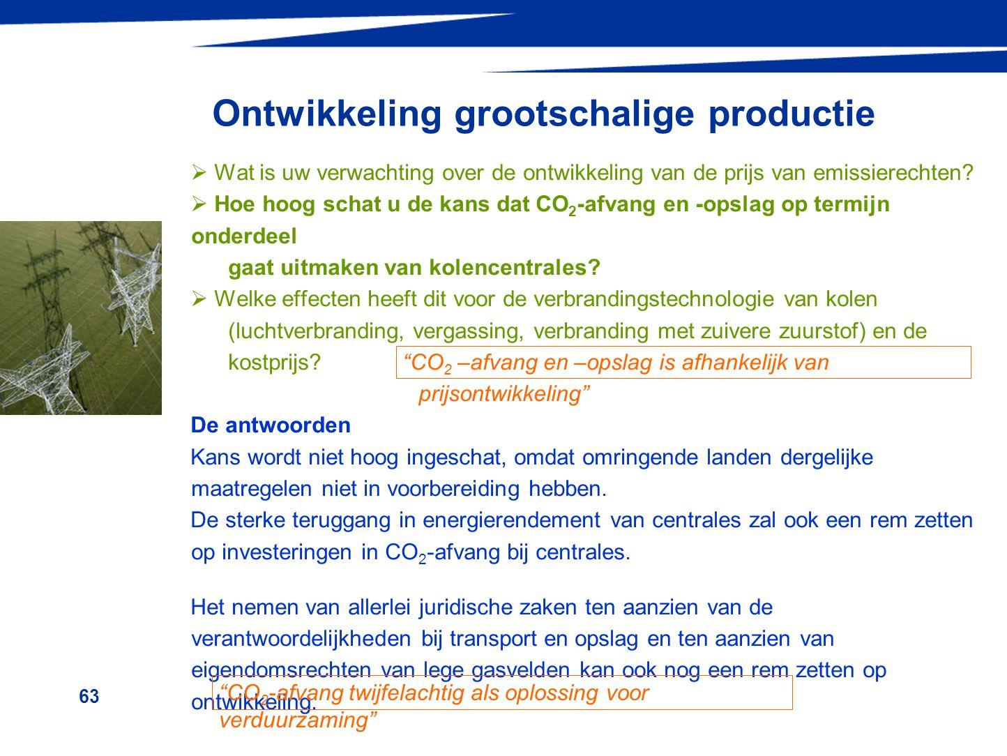 63 Ontwikkeling grootschalige productie  Wat is uw verwachting over de ontwikkeling van de prijs van emissierechten?  Hoe hoog schat u de kans dat C