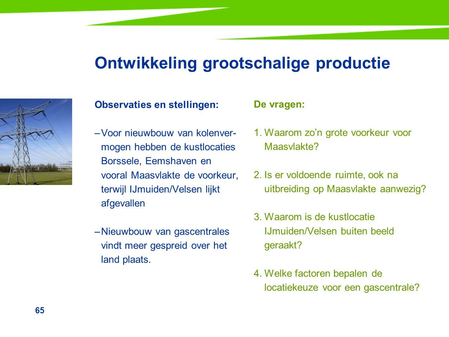 65 Ontwikkeling grootschalige productie Observaties en stellingen: –Voor nieuwbouw van kolenver- mogen hebben de kustlocaties Borssele, Eemshaven en v