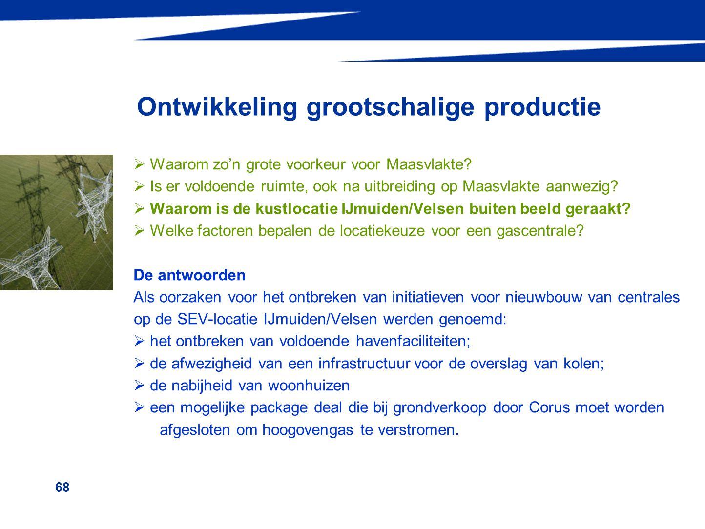 68 Ontwikkeling grootschalige productie  Waarom zo'n grote voorkeur voor Maasvlakte?  Is er voldoende ruimte, ook na uitbreiding op Maasvlakte aanwe