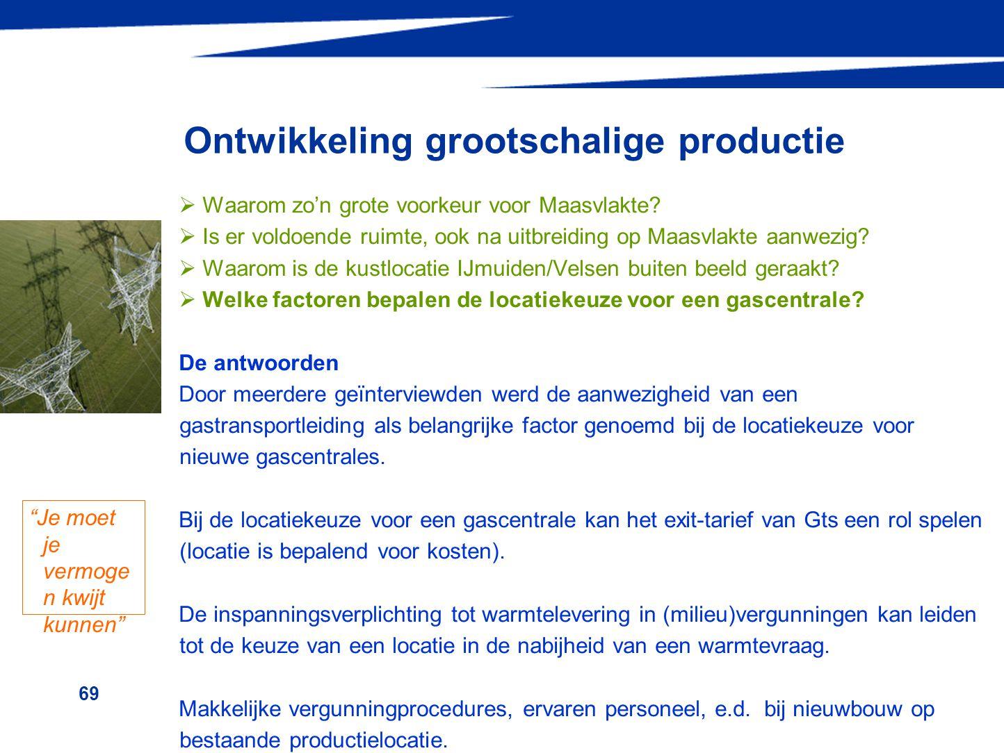 69 Ontwikkeling grootschalige productie  Waarom zo'n grote voorkeur voor Maasvlakte?  Is er voldoende ruimte, ook na uitbreiding op Maasvlakte aanwe