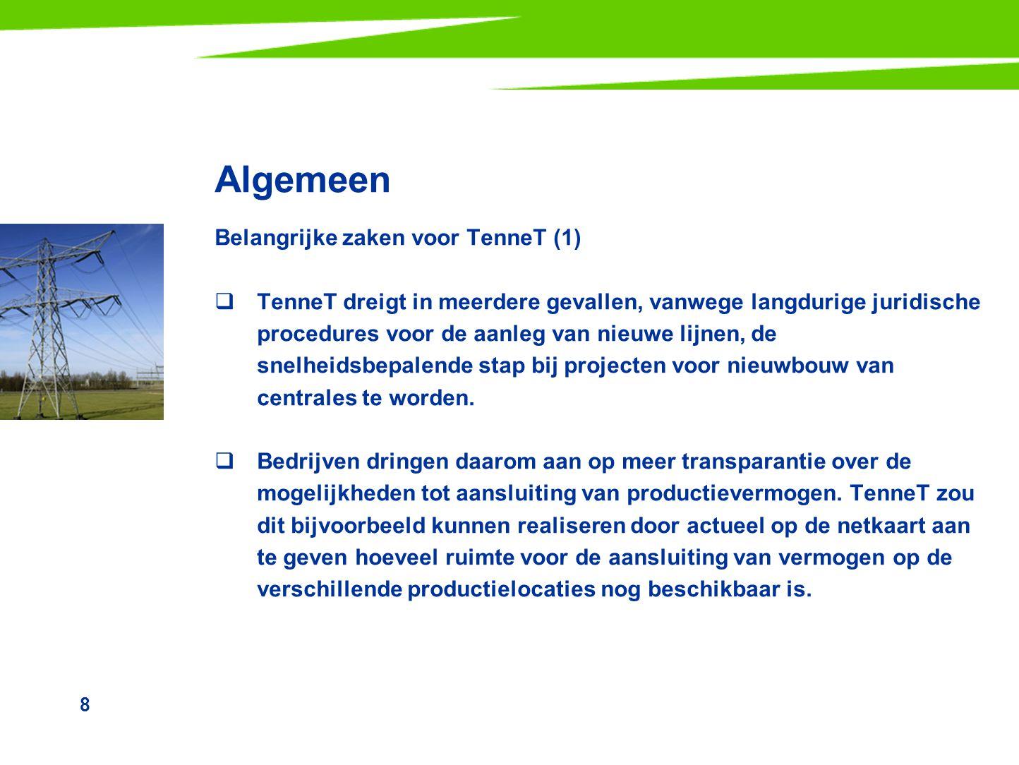 8 Algemeen Belangrijke zaken voor TenneT (1)  TenneT dreigt in meerdere gevallen, vanwege langdurige juridische procedures voor de aanleg van nieuwe