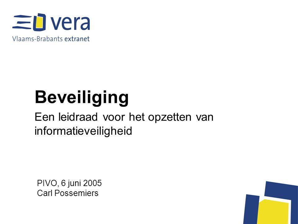 Beveiliging Een leidraad voor het opzetten van informatieveiligheid PIVO, 6 juni 2005 Carl Possemiers