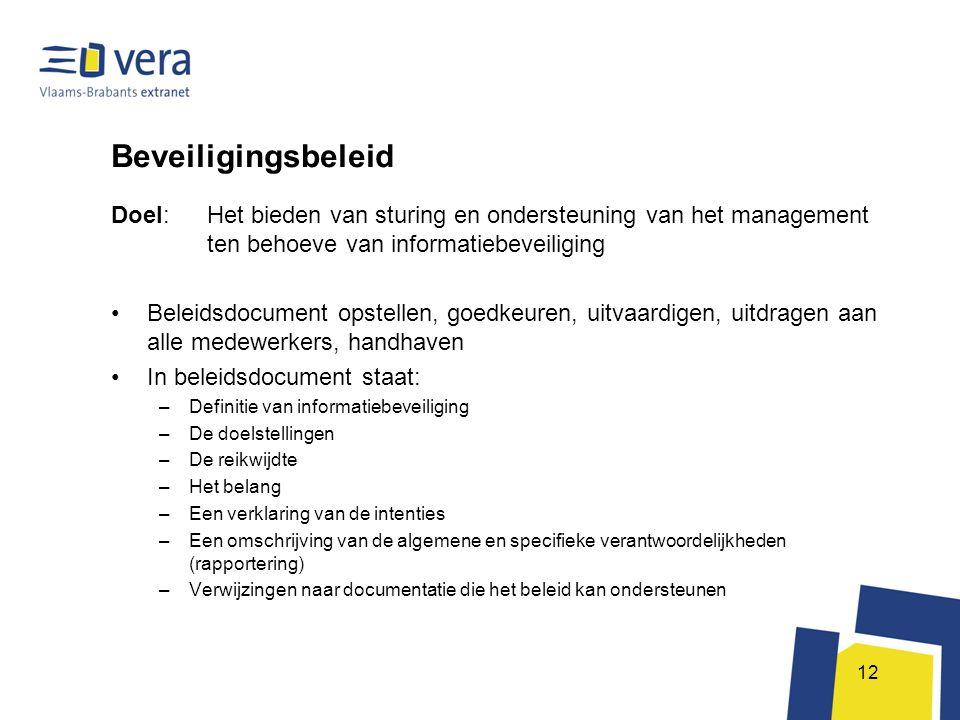 12 Beveiligingsbeleid Doel: Het bieden van sturing en ondersteuning van het management ten behoeve van informatiebeveiliging •Beleidsdocument opstelle
