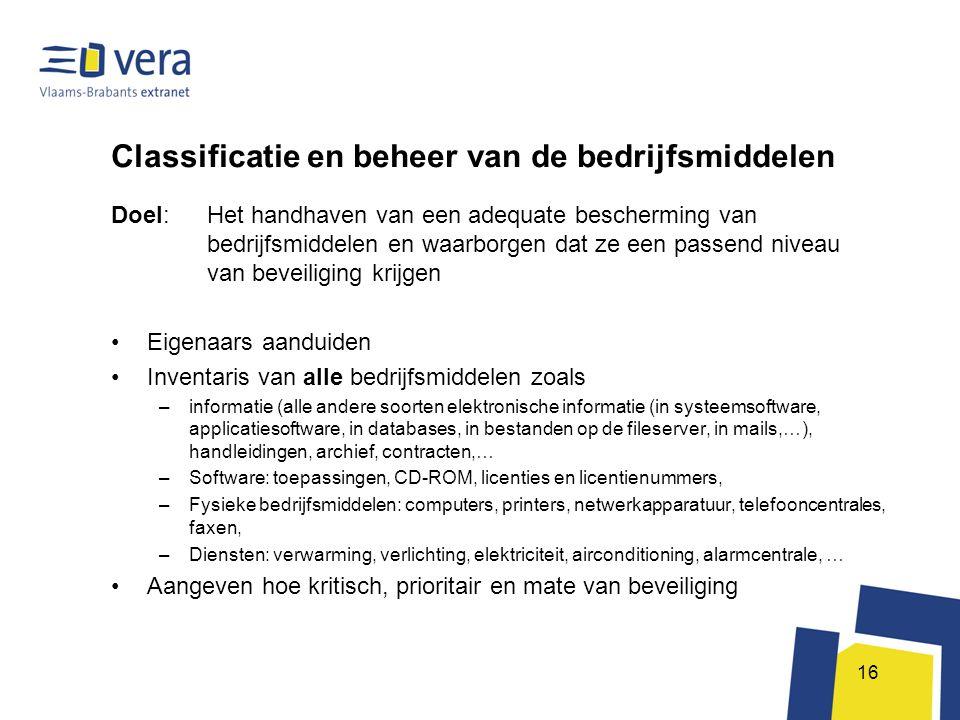 16 Classificatie en beheer van de bedrijfsmiddelen Doel: Het handhaven van een adequate bescherming van bedrijfsmiddelen en waarborgen dat ze een pass