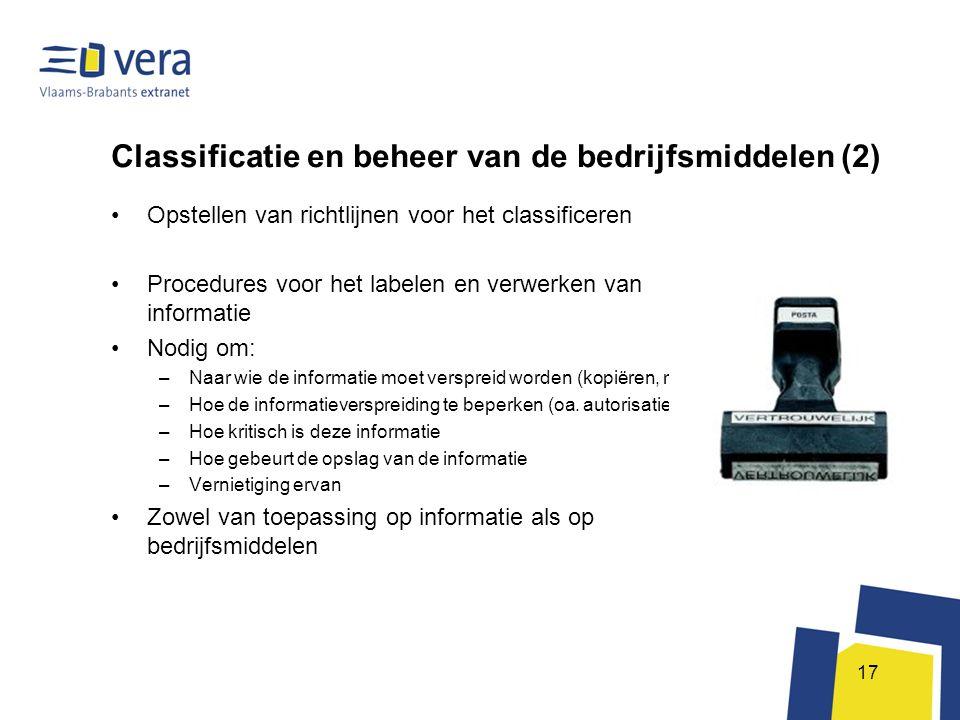 17 Classificatie en beheer van de bedrijfsmiddelen (2) •Opstellen van richtlijnen voor het classificeren •Procedures voor het labelen en verwerken van