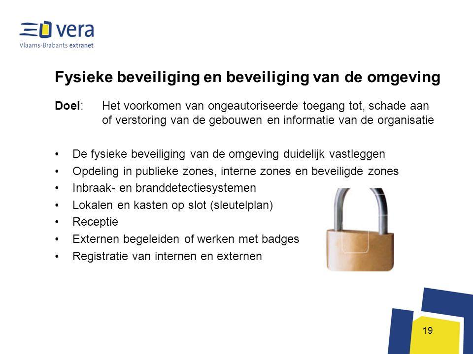 19 Fysieke beveiliging en beveiliging van de omgeving Doel: Het voorkomen van ongeautoriseerde toegang tot, schade aan of verstoring van de gebouwen e