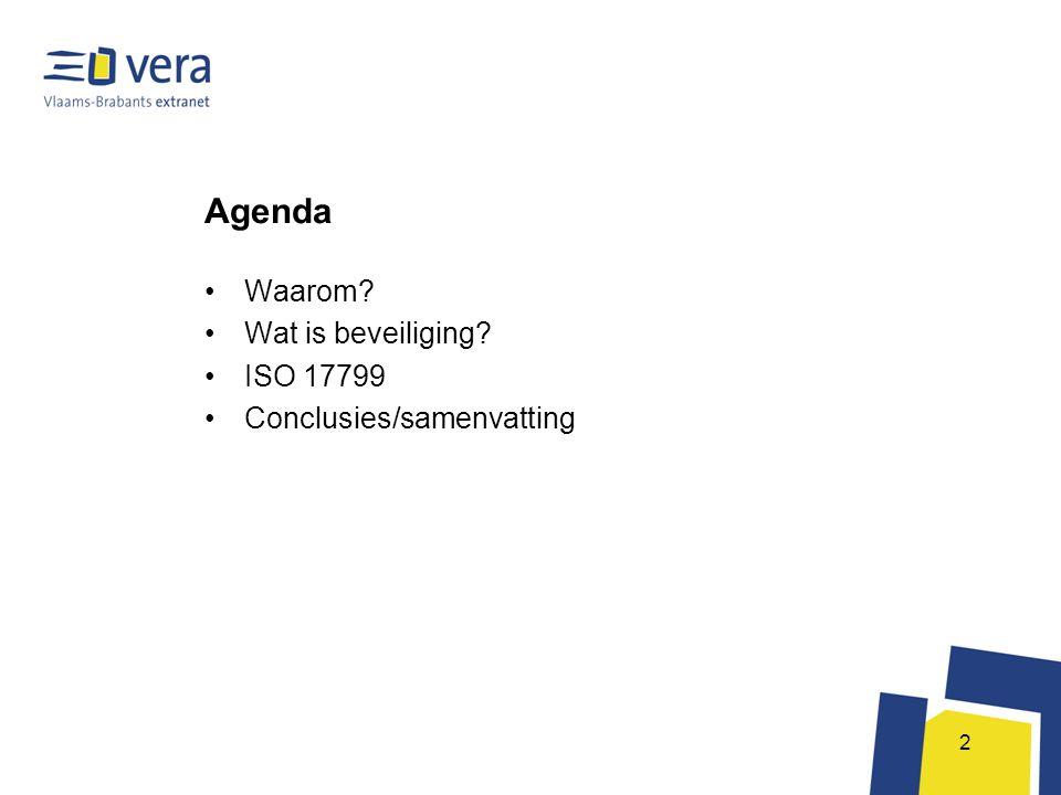 2 Agenda •Waarom? •Wat is beveiliging? •ISO 17799 •Conclusies/samenvatting