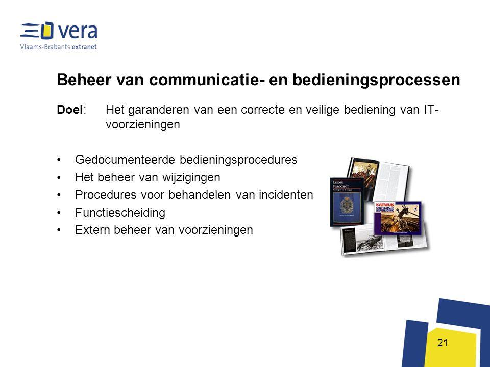 21 Beheer van communicatie- en bedieningsprocessen Doel: Het garanderen van een correcte en veilige bediening van IT- voorzieningen •Gedocumenteerde b