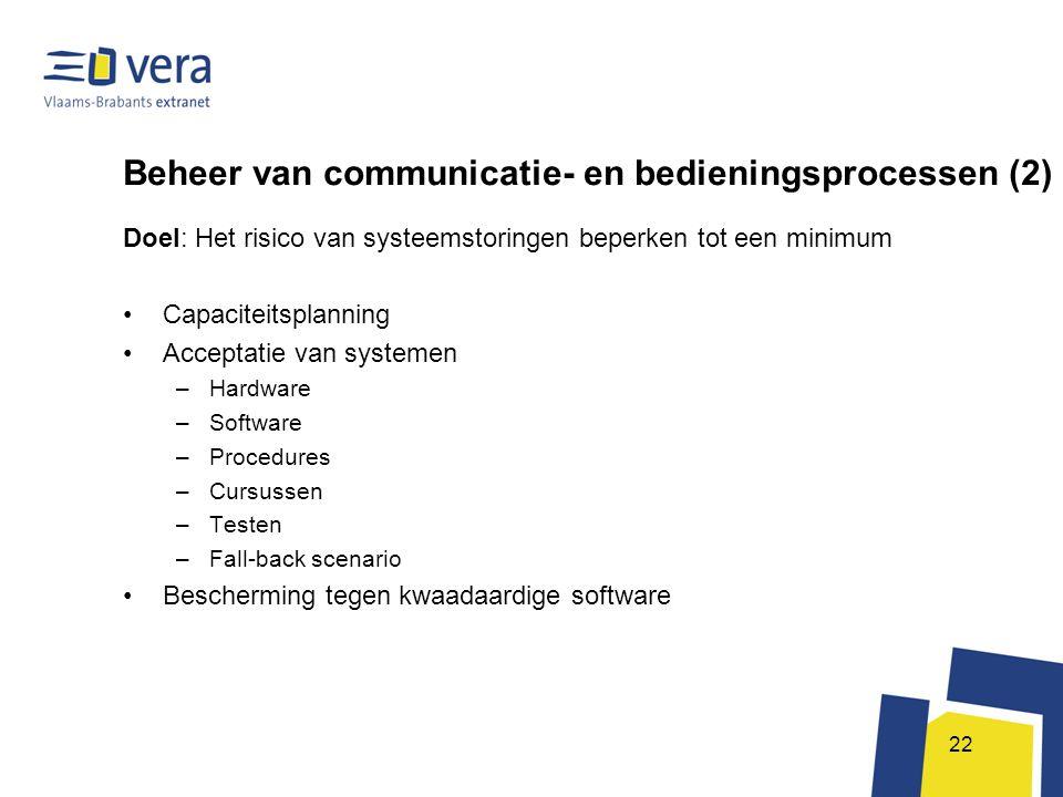 22 Beheer van communicatie- en bedieningsprocessen (2) Doel: Het risico van systeemstoringen beperken tot een minimum •Capaciteitsplanning •Acceptatie