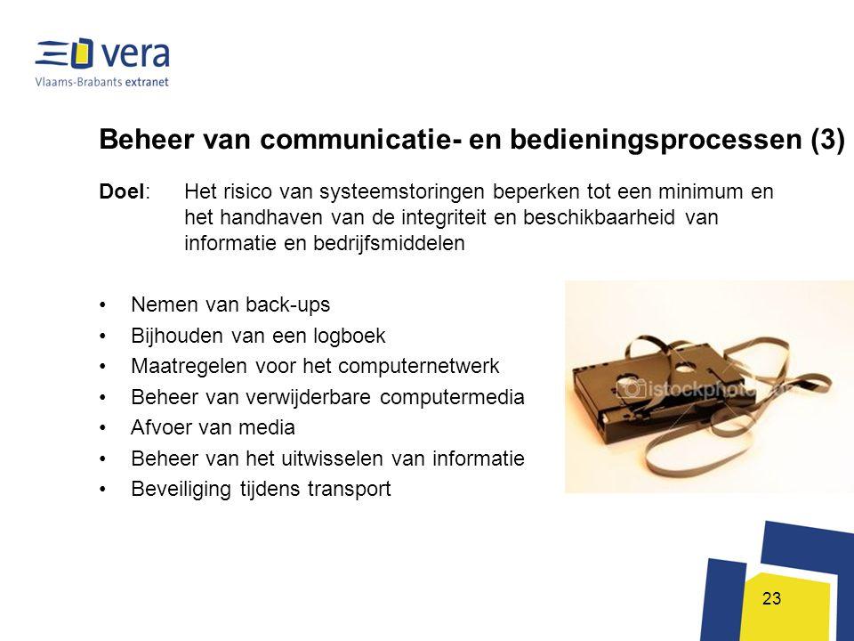 23 Beheer van communicatie- en bedieningsprocessen (3) Doel: Het risico van systeemstoringen beperken tot een minimum en het handhaven van de integrit