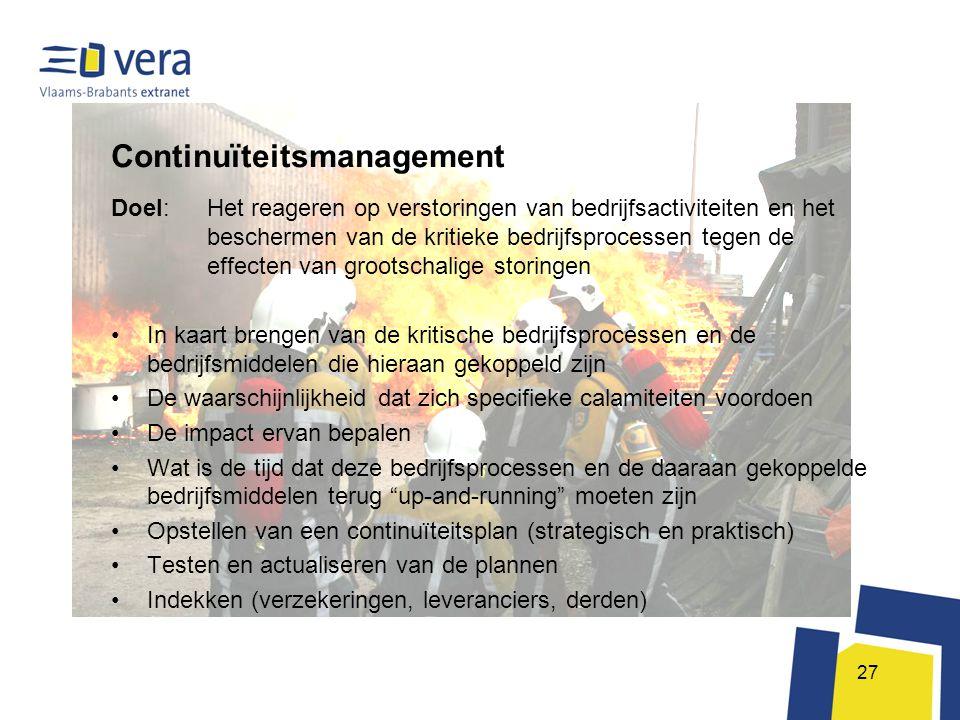 27 Continuïteitsmanagement Doel: Het reageren op verstoringen van bedrijfsactiviteiten en het beschermen van de kritieke bedrijfsprocessen tegen de ef