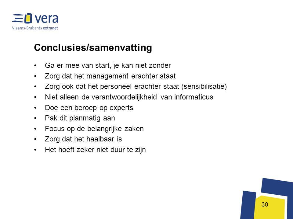 30 Conclusies/samenvatting •Ga er mee van start, je kan niet zonder •Zorg dat het management erachter staat •Zorg ook dat het personeel erachter staat