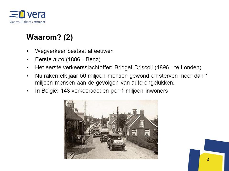4 Waarom? (2) •Wegverkeer bestaat al eeuwen •Eerste auto (1886 - Benz) •Het eerste verkeersslachtoffer: Bridget Driscoll (1896 - te Londen) •Nu raken