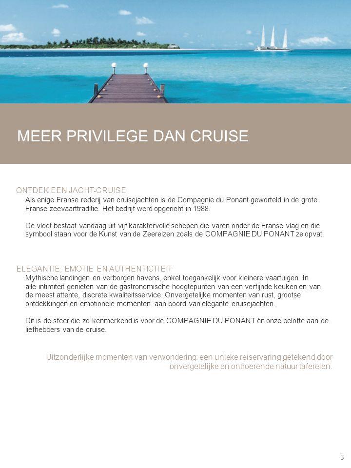 MEER PRIVILEGE DAN CRUISE ONTDEK EEN JACHT-CRUISE Als enige Franse rederij van cruisejachten is de Compagnie du Ponant geworteld in de grote Franse ze