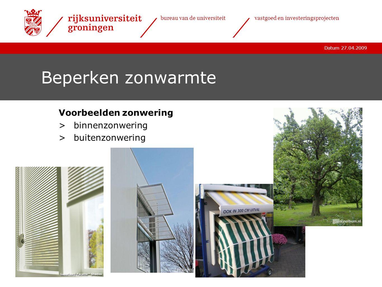 Datum 27.04.2009 bureau van de universiteitvastgoed en investeringsprojecten Beperken zonwarmte Voorbeelden zonwering >binnenzonwering >buitenzonwerin