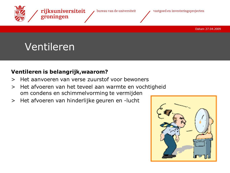 Datum 27.04.2009 bureau van de universiteitvastgoed en investeringsprojecten Ventileren Ventileren is belangrijk,waarom? >Het aanvoeren van verse zuur