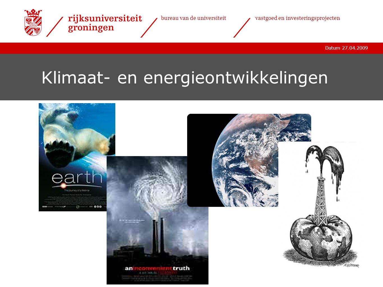 Datum 27.04.2009 bureau van de universiteitvastgoed en investeringsprojecten Klimaat- en energieontwikkelingen