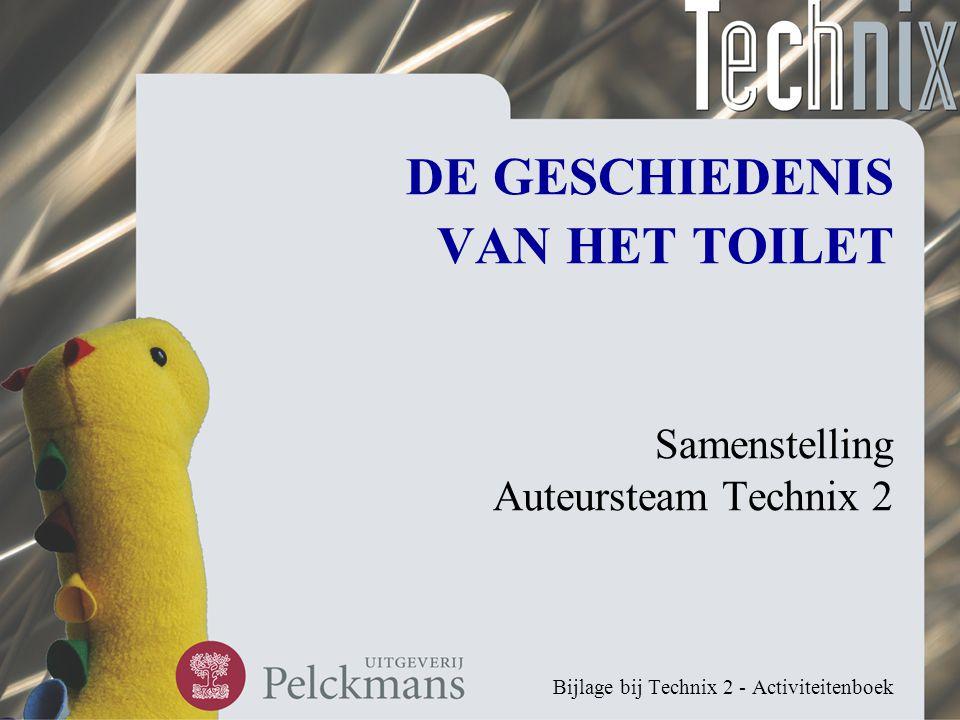 DE GESCHIEDENIS VAN HET TOILET Samenstelling Auteursteam Technix 2 Bijlage bij Technix 2 - Activiteitenboek