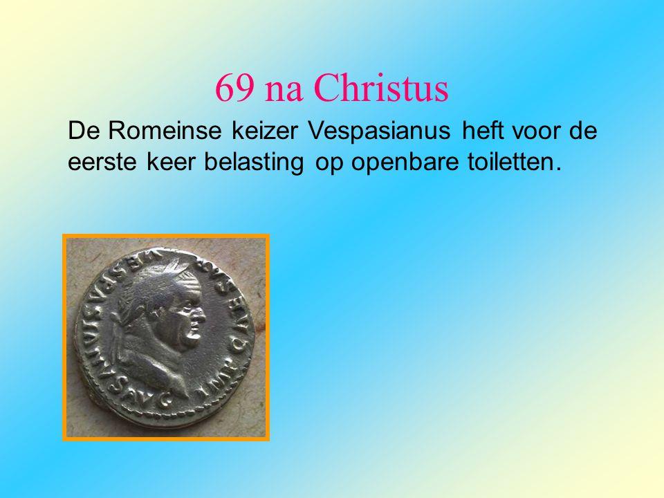 69 na Christus De Romeinse keizer Vespasianus heft voor de eerste keer belasting op openbare toiletten.