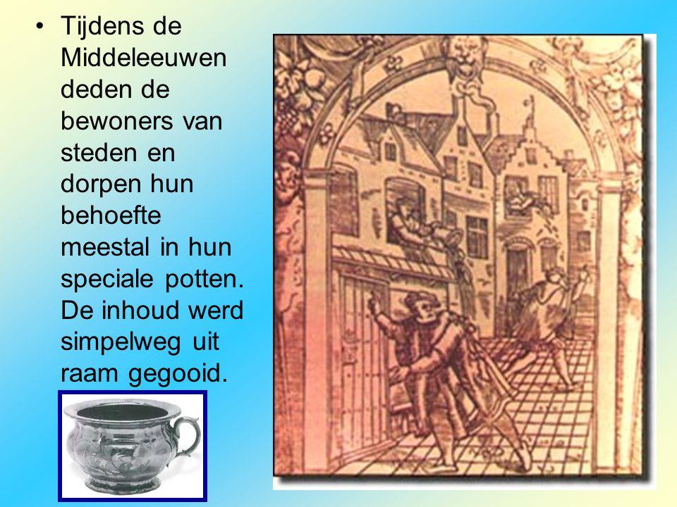 •Tijdens de Middeleeuwen deden de bewoners van steden en dorpen hun behoefte meestal in hun speciale potten. De inhoud werd simpelweg uit raam gegooid