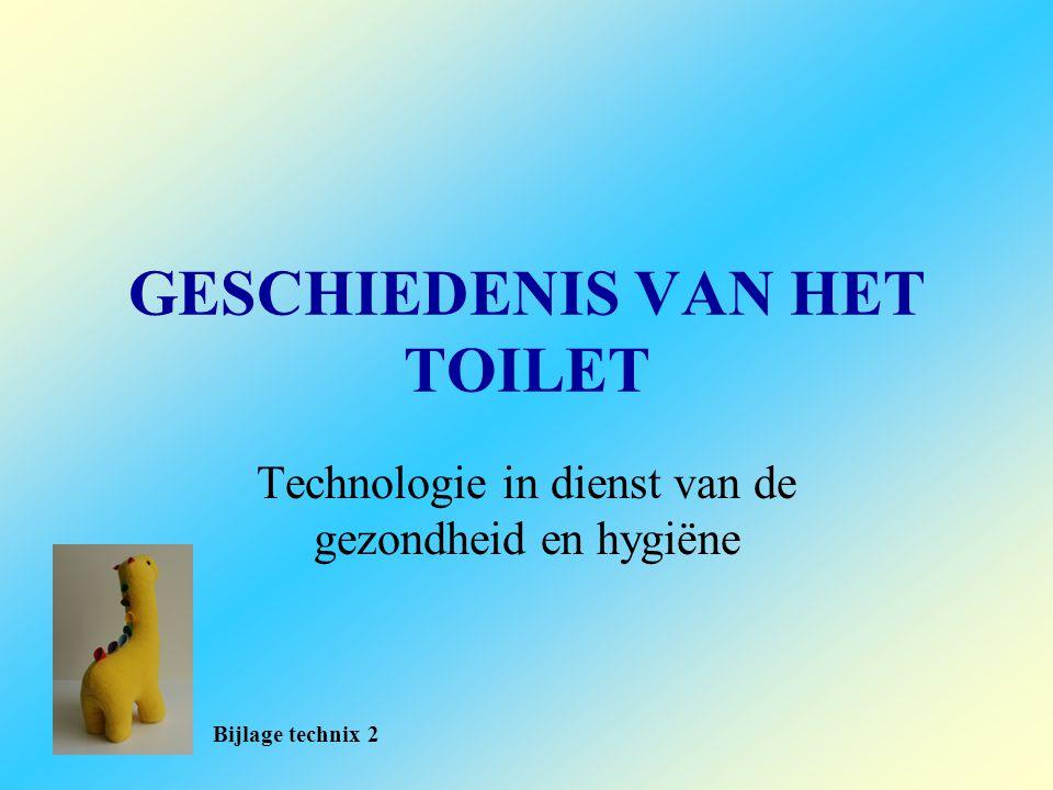 GESCHIEDENIS VAN HET TOILET Technologie in dienst van de gezondheid en hygiëne Bijlage technix 2