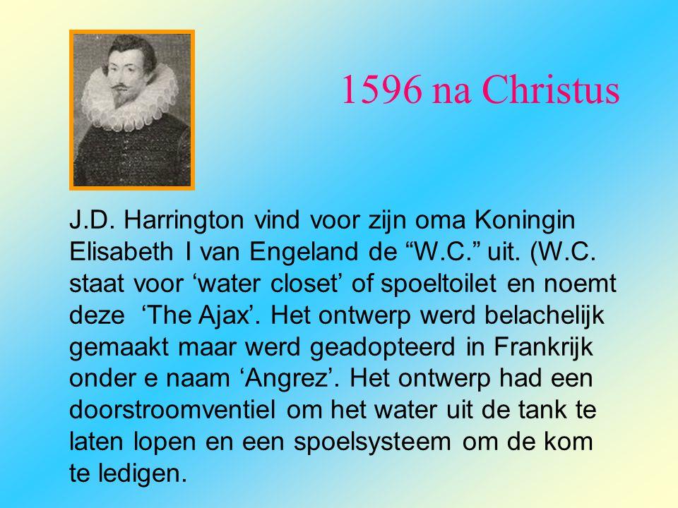 """1596 na Christus J.D. Harrington vind voor zijn oma Koningin Elisabeth I van Engeland de """"W.C."""" uit. (W.C. staat voor 'water closet' of spoeltoilet en"""