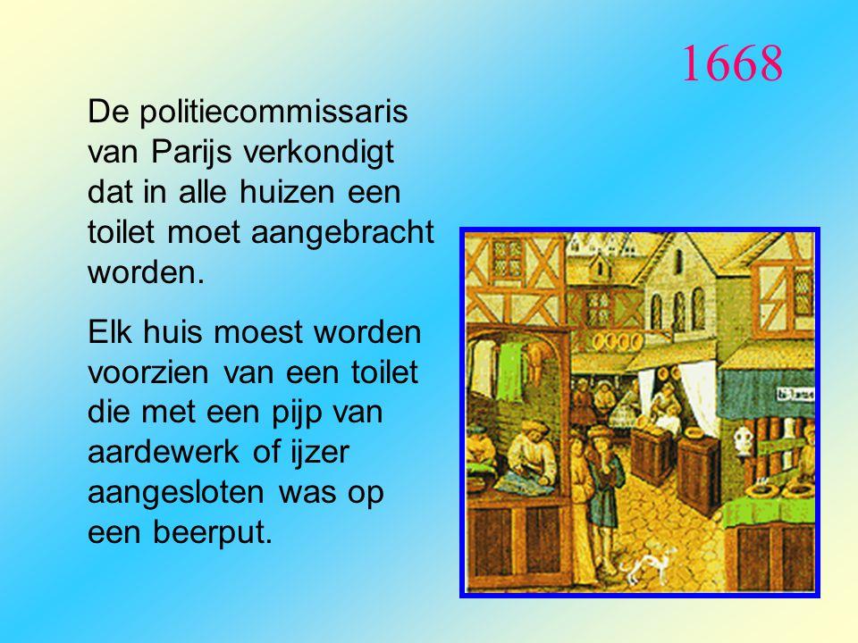 1668 De politiecommissaris van Parijs verkondigt dat in alle huizen een toilet moet aangebracht worden. Elk huis moest worden voorzien van een toilet