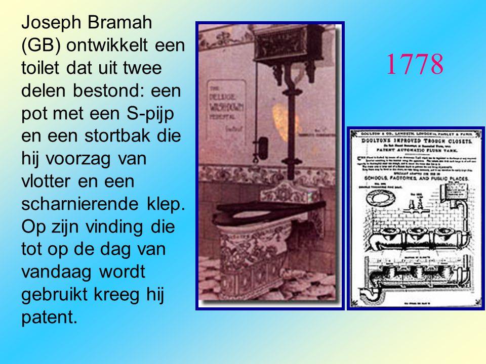 1778 Joseph Bramah (GB) ontwikkelt een toilet dat uit twee delen bestond: een pot met een S-pijp en een stortbak die hij voorzag van vlotter en een sc