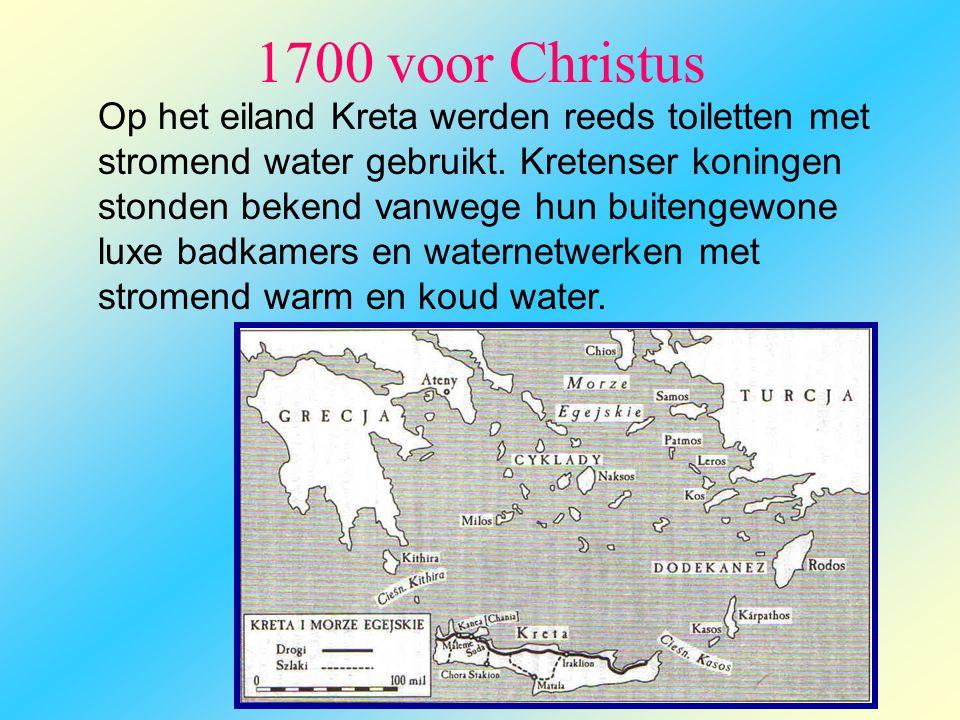 1700 voor Christus Op het eiland Kreta werden reeds toiletten met stromend water gebruikt. Kretenser koningen stonden bekend vanwege hun buitengewone