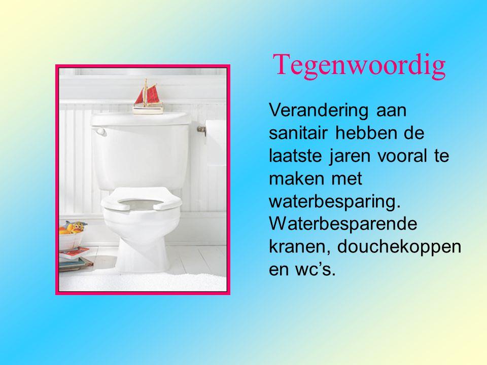 Tegenwoordig Verandering aan sanitair hebben de laatste jaren vooral te maken met waterbesparing. Waterbesparende kranen, douchekoppen en wc's.