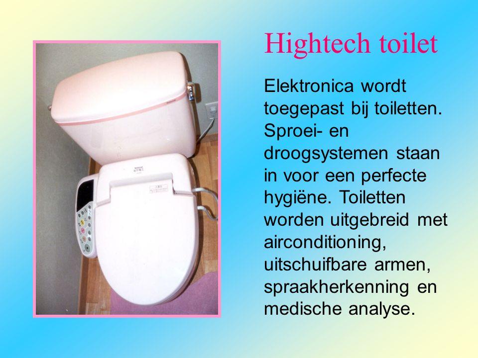 Hightech toilet Elektronica wordt toegepast bij toiletten. Sproei- en droogsystemen staan in voor een perfecte hygiëne. Toiletten worden uitgebreid me