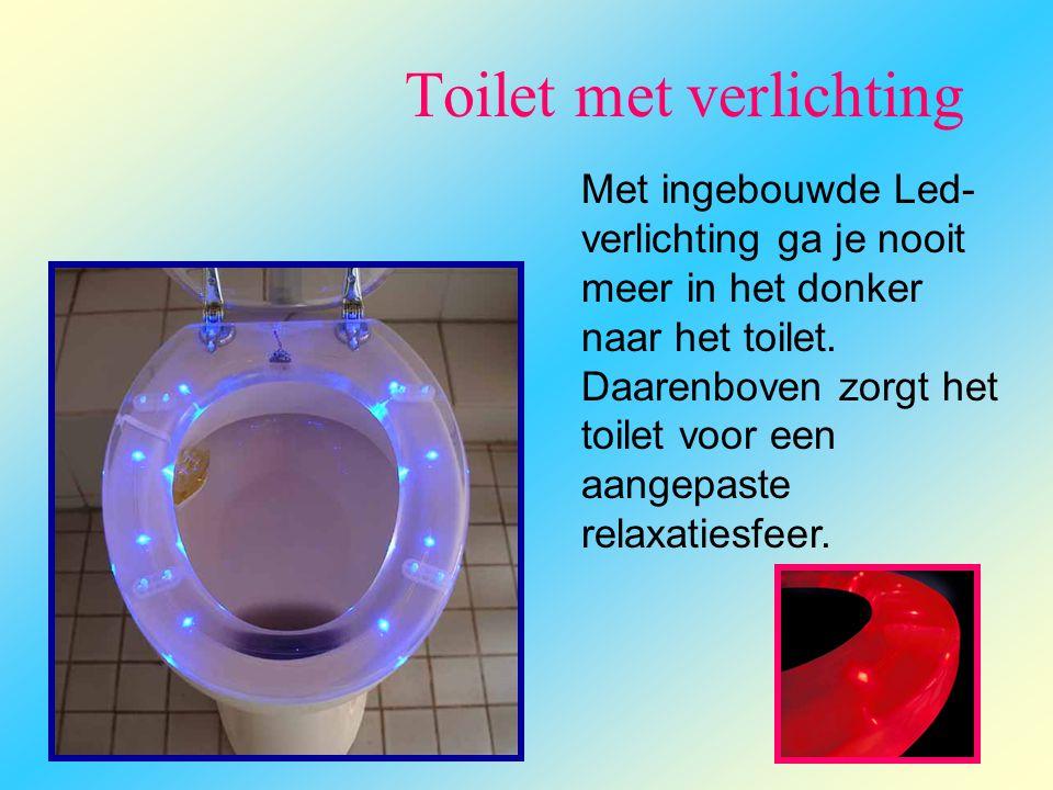Toilet met verlichting Met ingebouwde Led- verlichting ga je nooit meer in het donker naar het toilet. Daarenboven zorgt het toilet voor een aangepast