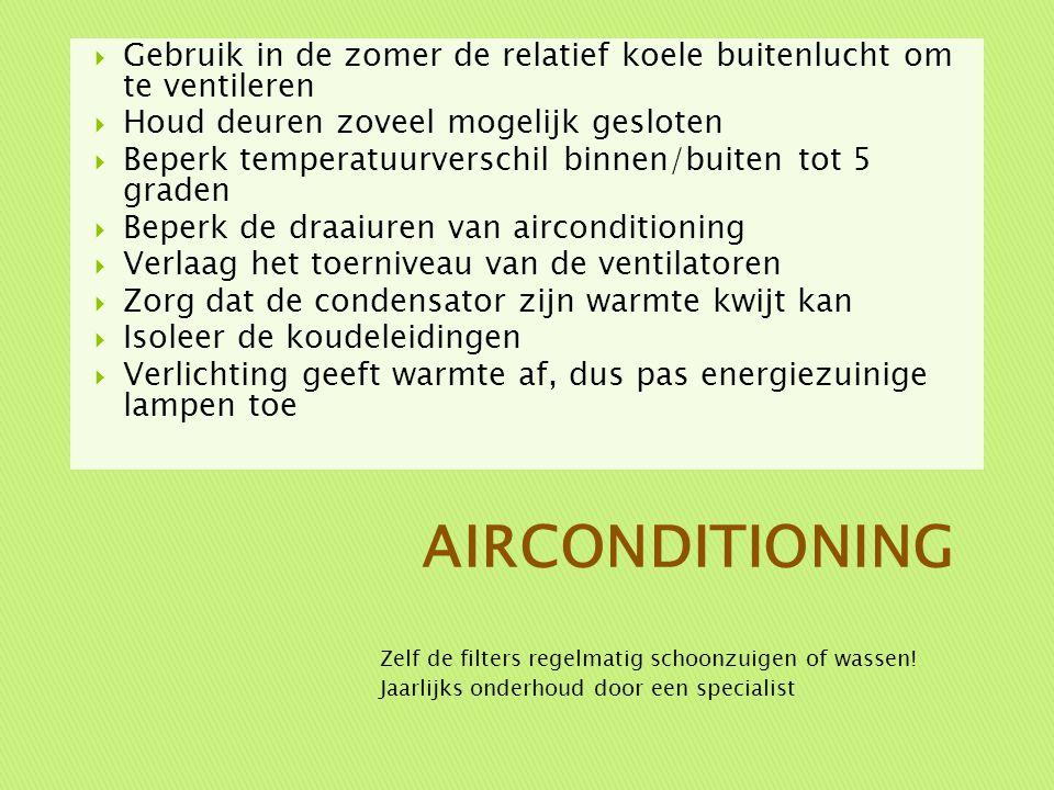  Gebruik in de zomer de relatief koele buitenlucht om te ventileren  Houd deuren zoveel mogelijk gesloten  Beperk temperatuurverschil binnen/buiten
