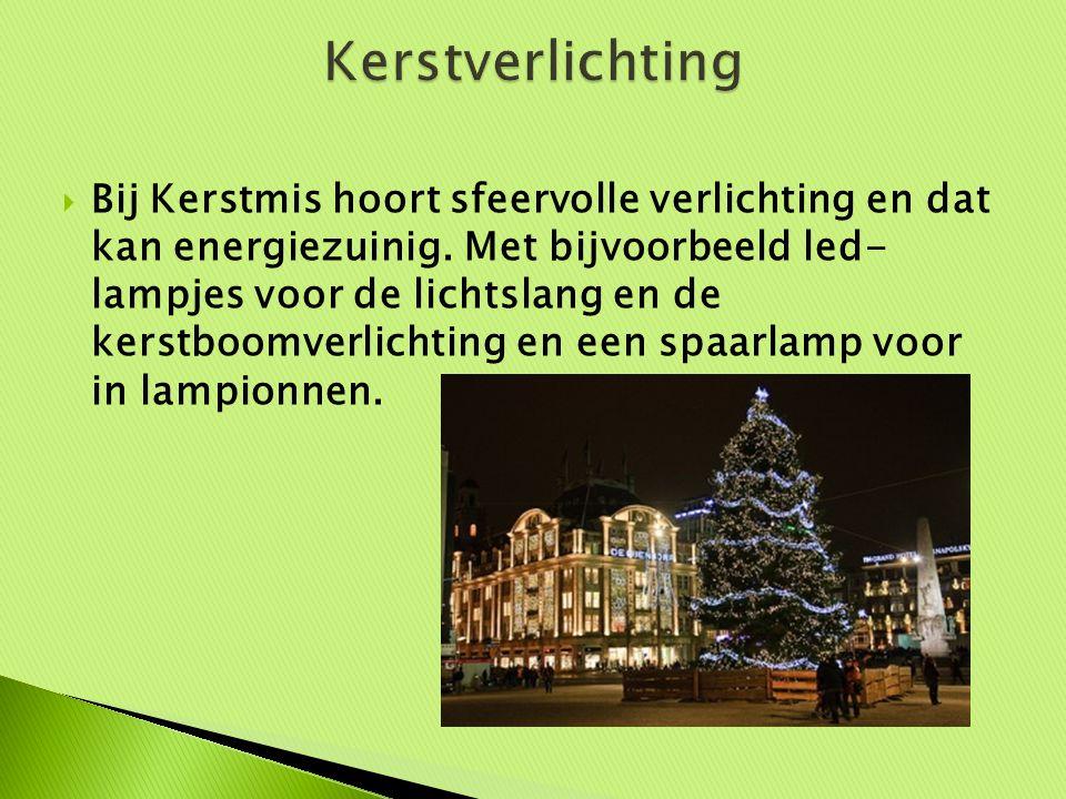  Bij Kerstmis hoort sfeervolle verlichting en dat kan energiezuinig. Met bijvoorbeeld led- lampjes voor de lichtslang en de kerstboomverlichting en e
