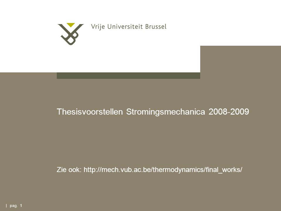 | pag. 1 Thesisvoorstellen Stromingsmechanica 2008-2009 Zie ook: http://mech.vub.ac.be/thermodynamics/final_works/