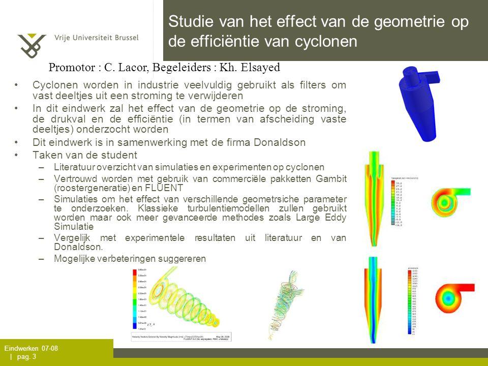 Eindwerken 07-08 | pag. 3 Studie van het effect van de geometrie op de efficiëntie van cyclonen Promotor : C. Lacor, Begeleiders : Kh. Elsayed •Cyclon