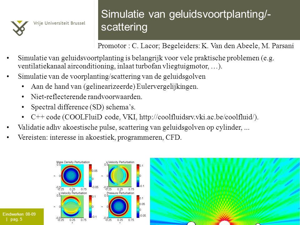 Eindwerken 08-09 | pag. 5 Simulatie van geluidsvoortplanting/- scattering Promotor : C. Lacor; Begeleiders: K. Van den Abeele, M. Parsani •Simulatie v