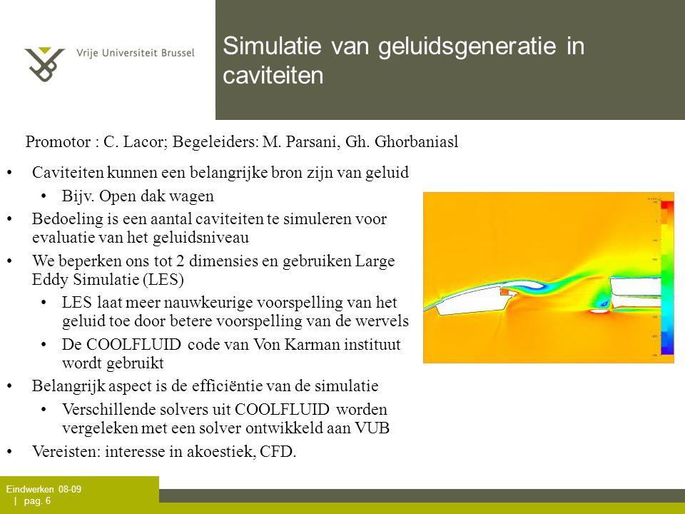 Eindwerken 08-09 | pag. 6 Simulatie van geluidsgeneratie in caviteiten Promotor : C. Lacor; Begeleiders: M. Parsani, Gh. Ghorbaniasl •Caviteiten kunne