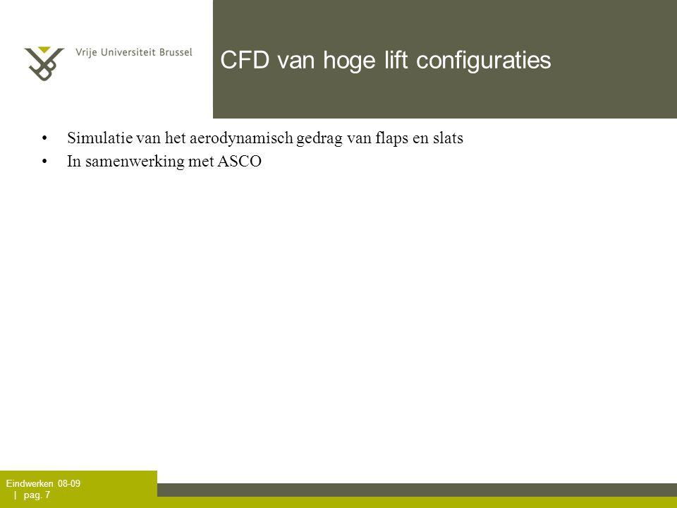 Eindwerken 08-09 | pag. 7 CFD van hoge lift configuraties •Simulatie van het aerodynamisch gedrag van flaps en slats •In samenwerking met ASCO