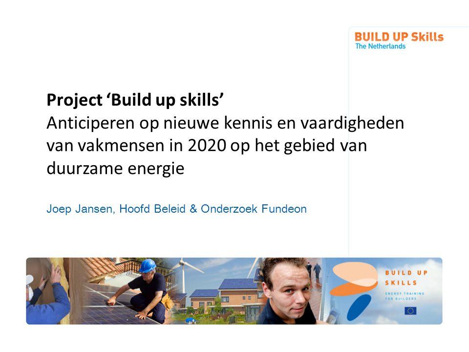 Build Up Skills De context van dit project zijn trends & ontwikkelingen in de bouw en in de maatschappij Eerst een schets van de context