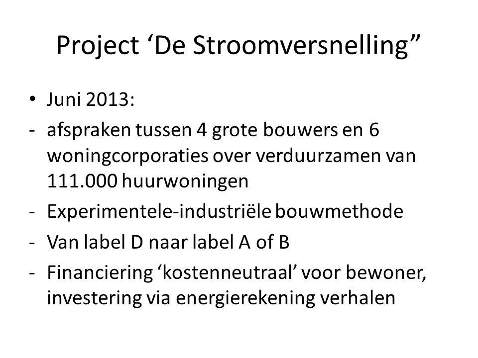 """Project 'De Stroomversnelling"""" • Juni 2013: -afspraken tussen 4 grote bouwers en 6 woningcorporaties over verduurzamen van 111.000 huurwoningen -Exper"""