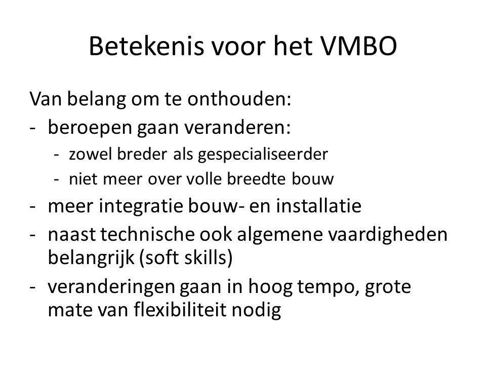 Betekenis voor het VMBO Van belang om te onthouden: -beroepen gaan veranderen: -zowel breder als gespecialiseerder -niet meer over volle breedte bouw