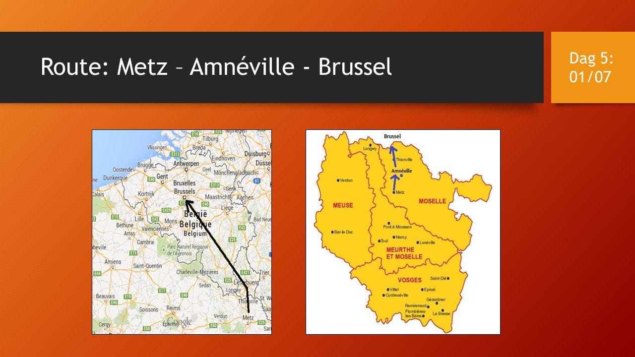 Route: Metz – Amnéville - Brussel Dag 5: 01/07