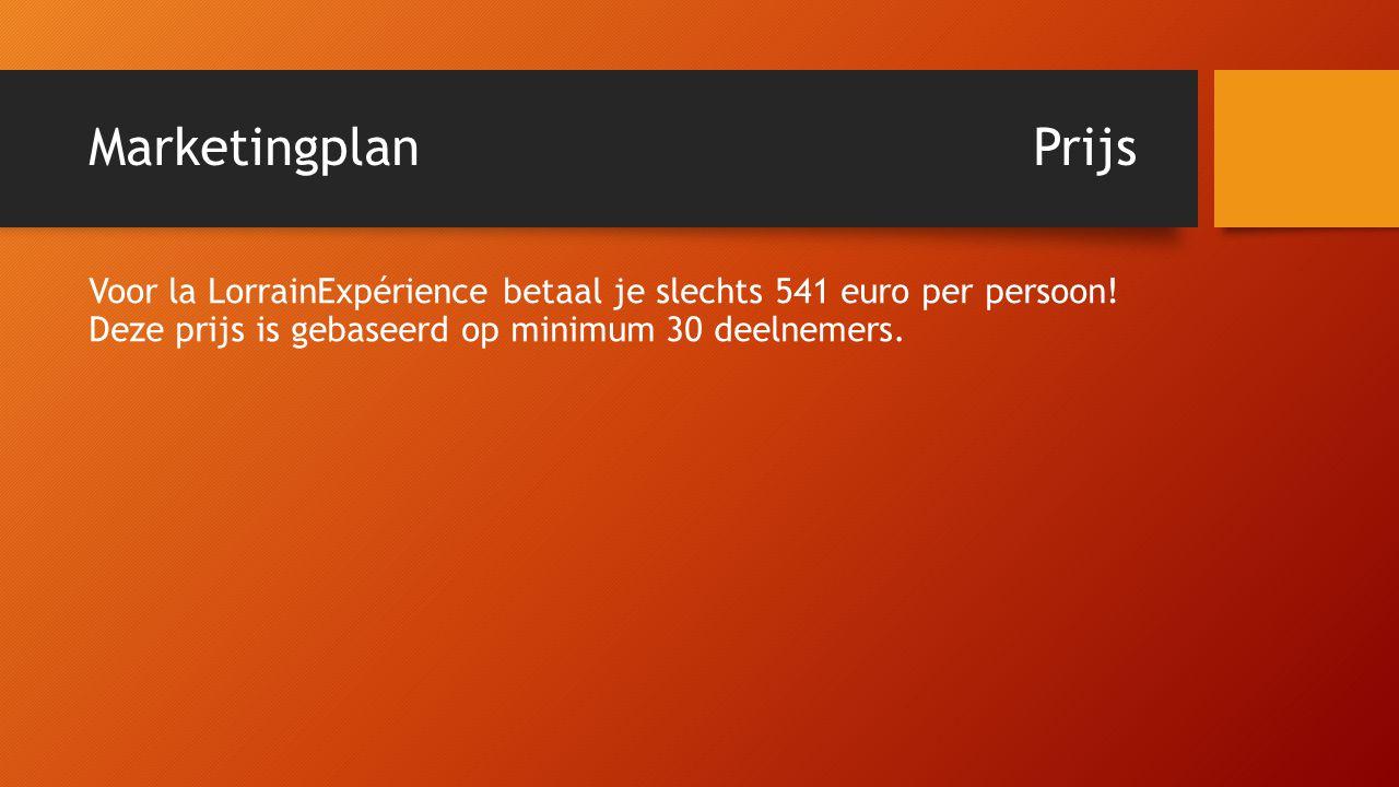 MarketingplanPrijs Voor la LorrainExpérience betaal je slechts 541 euro per persoon! Deze prijs is gebaseerd op minimum 30 deelnemers.