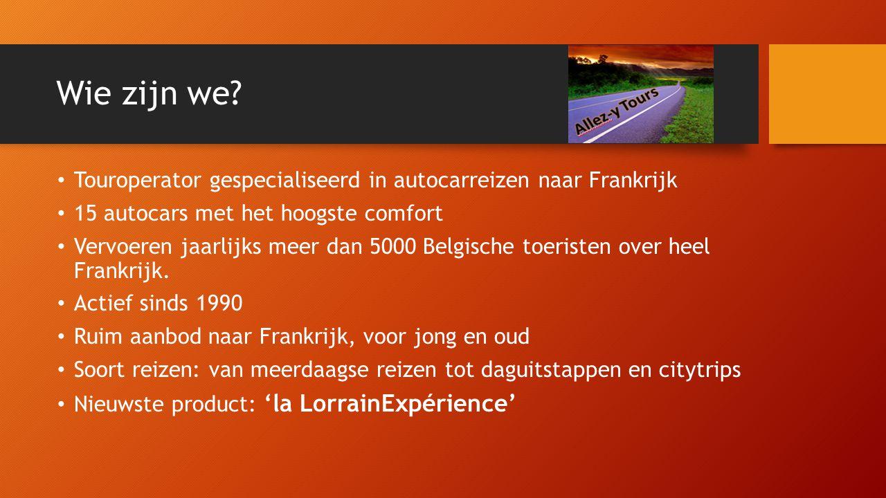 Wie zijn we? • Touroperator gespecialiseerd in autocarreizen naar Frankrijk • 15 autocars met het hoogste comfort • Vervoeren jaarlijks meer dan 5000
