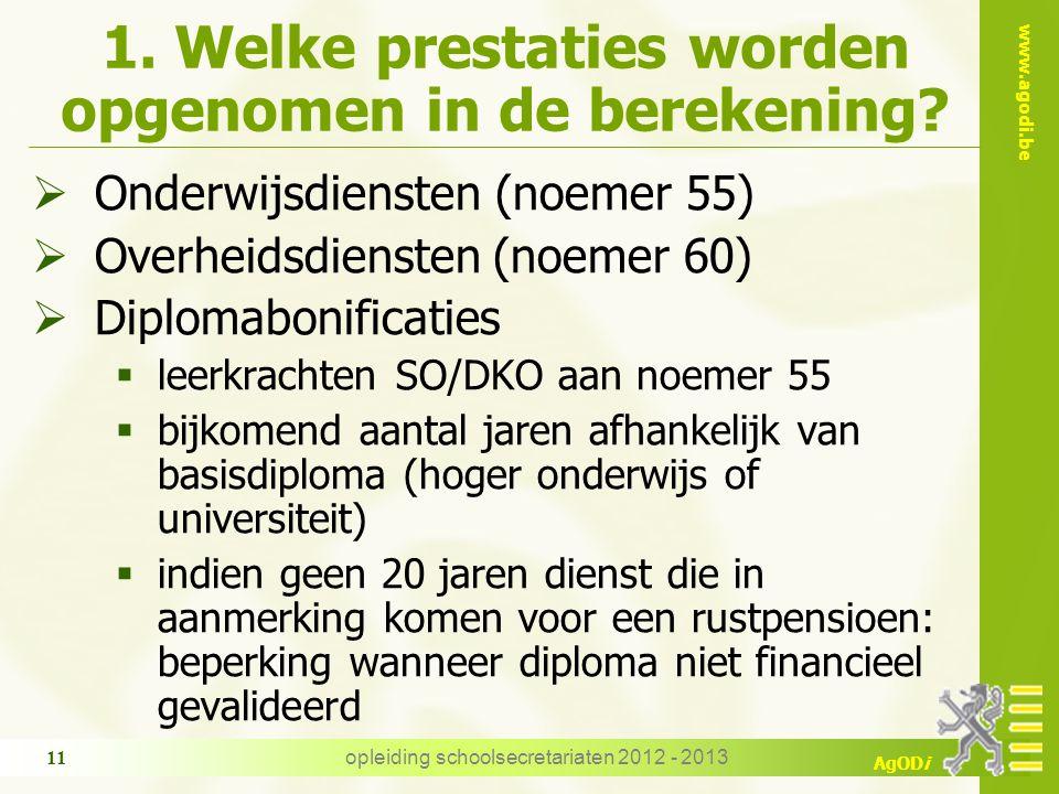 www.agodi.be AgODi opleiding schoolsecretariaten 2012 - 2013 11 1. Welke prestaties worden opgenomen in de berekening?  Onderwijsdiensten (noemer 55)
