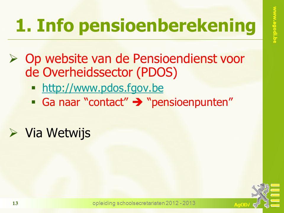 www.agodi.be AgODi opleiding schoolsecretariaten 2012 - 2013 13 1. Info pensioenberekening  Op website van de Pensioendienst voor de Overheidssector