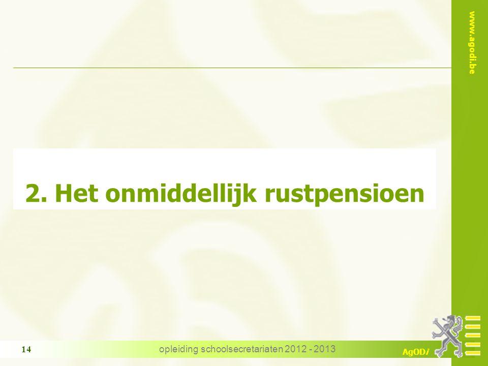 www.agodi.be AgODi opleiding schoolsecretariaten 2012 - 2013 14 2. Het onmiddellijk rustpensioen